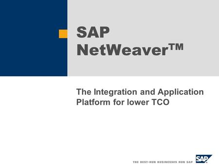 SAP NetWeaver ™ The Integration and Application Platform for lower TCO.