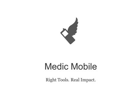 Medic Mobile Right Tools. Real Impact.. Achieve a world of universal health access and equity. Vision.