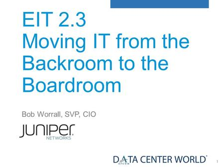 1 EIT 2.3 Moving IT from the Backroom to the Boardroom Bob Worrall, SVP, CIO.