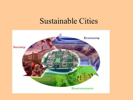 Sustainable Cities. What is a sustainable city? A sustainable city enhances the economic, social, cultural and environmental well-being of current and.