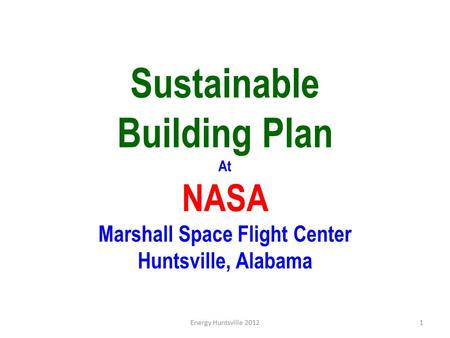 Sustainable Building Plan At NASA Marshall Space Flight Center Huntsville, Alabama Energy Huntsville 20121.
