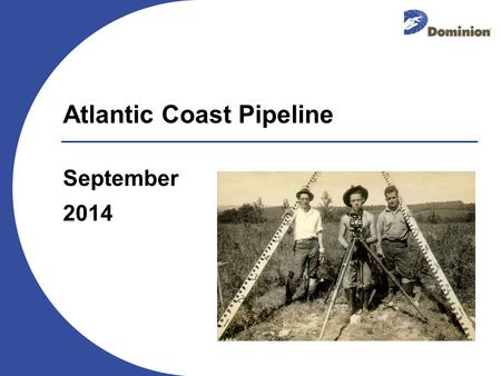 September 2014 Atlantic Coast Pipeline. 2 Dominion's Core Values Safety Ethics Excellence One Dominion.