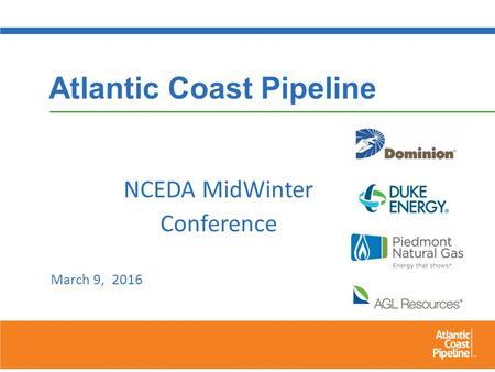 Atlantic Coast Pipeline NCEDA MidWinter Conference March 9, 2016.
