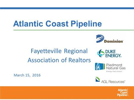 Atlantic Coast Pipeline Fayetteville Regional Association of Realtors March 15, 2016.