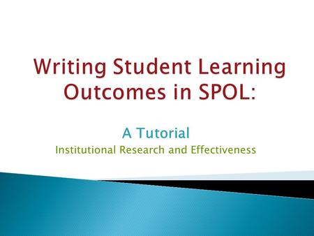 A Tutorial Institutional Research and Effectiveness.