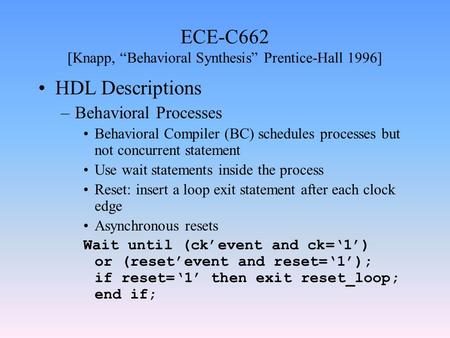 "ECE-C662 [Knapp, ""Behavioral Synthesis"" Prentice-Hall 1996] HDL Descriptions –Behavioral Processes Behavioral Compiler (BC) schedules processes but not."