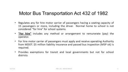 Motor Bus Transportation Act 432 of 1982 Regulates any for hire motor carrier of passengers having a seating capacity of 15 passengers or more, including.