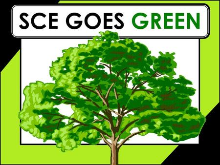 SCE GOES GREEN. Who are we? Why? *** Research Question *** What is our plan? *** Collecting Data *** Results *** Conclusion The Content.