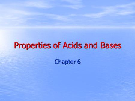 Properties of Acids and Bases Chapter 6. Acids, Bases, and pH 1. When a water molecule is separated, it separates into two ions 2. Ions are slightly charged.