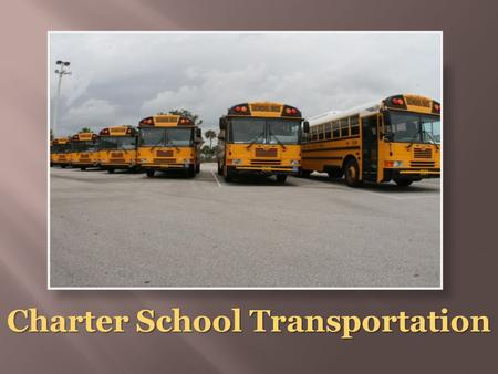 Charter School Transportation.  Charters will be required to transport students  An approved certified school bus transporter contract will be submitted.