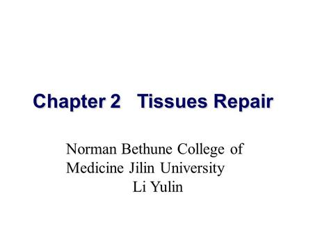 Chapter 2 Tissues Repair Norman Bethune College of Medicine Jilin University Li Yulin.