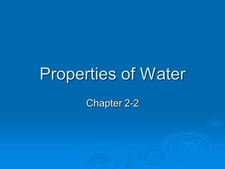 Properties of Water Chapter 2-2. The Water Molecule  Water covers ¾ of the Earth's surface  Single most abundant compound in living things  Expands.