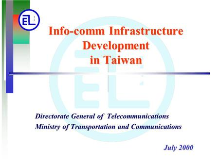 Info-comm Infrastructure Development in Taiwan Directorate General of Telecommunications Ministry of Transportation and Communications July 2000.