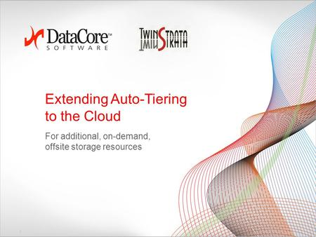 Extending Auto-Tiering to the Cloud For additional, on-demand, offsite storage resources 1.
