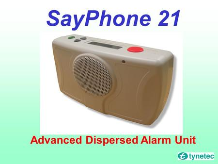 SayPhone 21 Advanced Dispersed Alarm Unit. Features – Digital quality audio speech and messages Voice message recording Two line LCD display Integral.