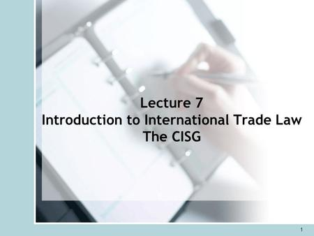 Lecture 7 Introduction to International Trade Law The CISG