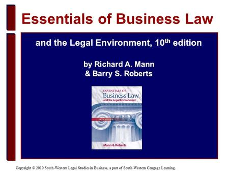 Copyright © 2010 South-Western Legal Studies in Business, a part of South-Western Cengage Learning. and the Legal Environment, 10 th edition by Richard.