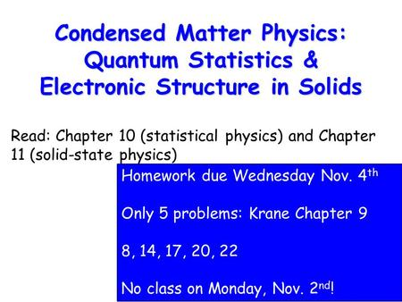 1 Condensed Matter Physics: Quantum Statistics & Electronic Structure in Solids Read: Chapter 10 (statistical physics) and Chapter 11 (solid-state physics)