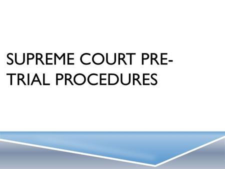 Supreme court pre-trial procedures