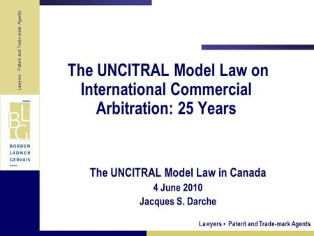 Lawyers Patent and Trade-mark Agents Lawyers · Patent and Trade-mark Agents The UNCITRAL Model Law on International Commercial Arbitration: 25 Years The.