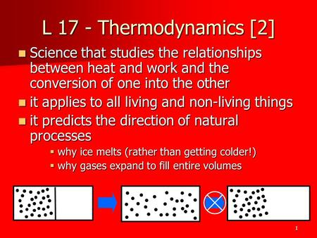 1 L 17 - Thermodynamics [2] Science that studies the relationships between heat and work and the conversion of one into the other Science that studies.