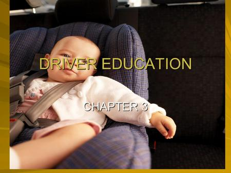 DRIVER EDUCATION CHAPTER 3 1. What is every driver's #1 priority? safety 2. In NJ, all front seat occupants must wear what? seatbelts 3. Who is responsible.