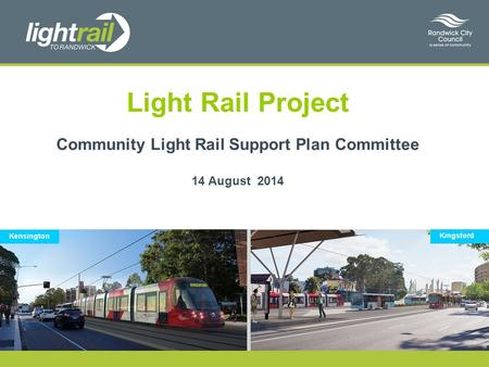 Light Rail Project Community Light Rail Support Plan Committee 14 August 2014 Kensington Kingsford.