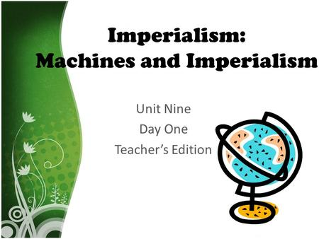 Imperialism: Machines and Imperialism Unit Nine Day One Teacher's Edition.