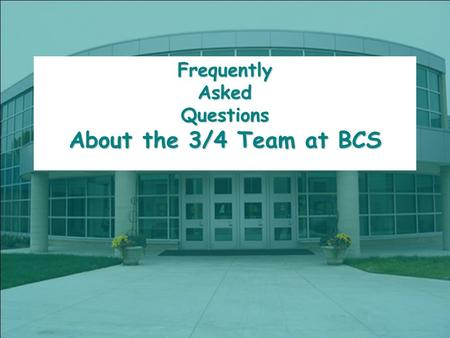 FrequentlyAskedQuestions About the 3/4 Team at BCS.