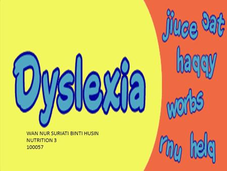 WAN NUR SURIATI BINTI HUSIN NUTRITION 3 100057. According to U.S National Institute of Health,2010: ''Dyslexia is a learning disability that can hinder.