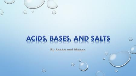 ACIDS, BASES, AND SALTS ARE CLASSES OF COMPOUNDS, EACH WITH CHARACTERISTIC PROPERTIES. THE STRENGTHS OF ACIDS AND BASES ARE MEASURED WITH THE PH SCALE.
