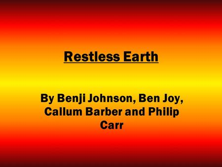 Restless Earth By Benji Johnson, Ben Joy, Callum Barber and Philip Carr.