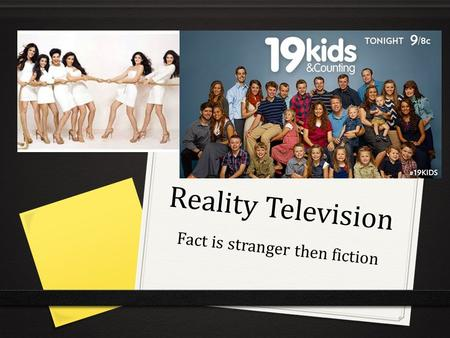 Reality Television Fact is stranger then fiction.