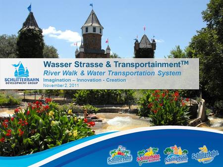 River Walk & Water Transportation System Imagination – Innovation - Creation November 2, 2011 Wasser Strasse & Transportainment TM.