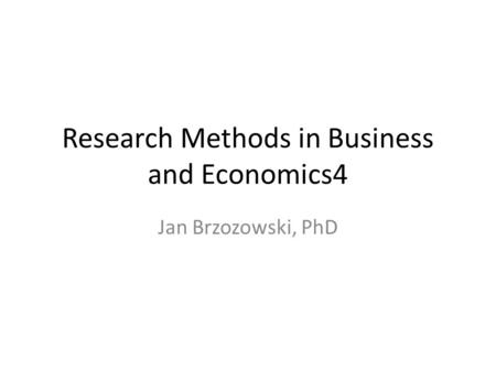 Research Methods in Business and Economics4 Jan Brzozowski, PhD.
