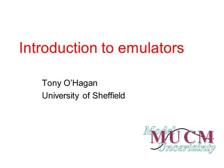 Introduction to emulators Tony O'Hagan University of Sheffield.