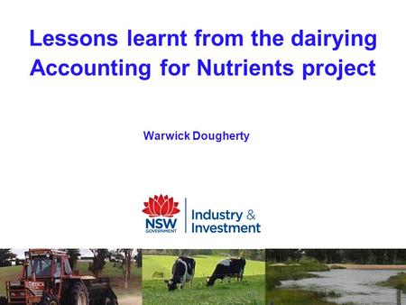 Lessons learnt from the dairying Accounting for Nutrients project Warwick Dougherty.