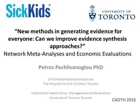 """New methods in generating evidence for everyone: Can we improve evidence synthesis approaches?"" Network Meta-Analyses and Economic Evaluations Petros."