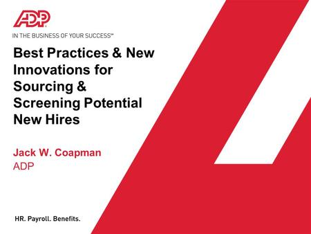 Best Practices & New Innovations for Sourcing & Screening Potential New Hires Jack W. Coapman ADP.