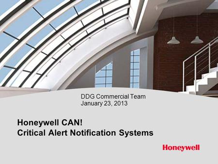 Honeywell Proprietary Honeywell.com  1 Document control number Honeywell CAN! Critical Alert Notification Systems DDG Commercial Team January 23, 2013.