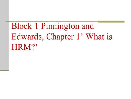 Block 1 Pinnington and Edwards, Chapter 1' What is HRM?'