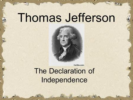Thomas Jefferson The Declaration of Independence.