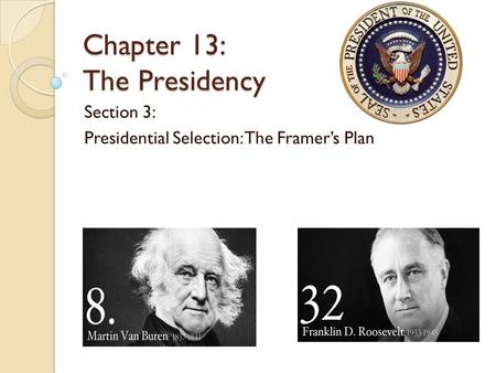 Chapter 13: The Presidency Section 3: Presidential Selection: The Framer's Plan.