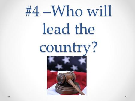 #4 –Who will lead the country?. New President John Adams He wins the Electoral College A Federalist (strong central government) Adams/Thomas Pinckney.