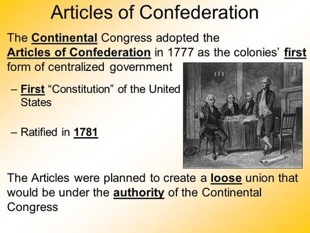 Articles of Confederation The Continental Congress adopted the Articles of Confederation in 1777 as the colonies' first form of centralized government.