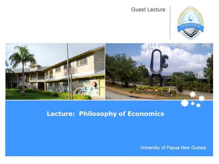 University of Papua New Guinea Guest Lecture Lecture: Philosophy of Economics.