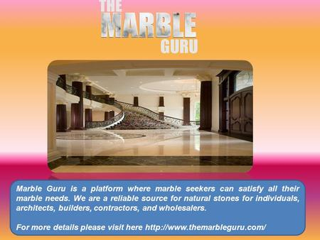 Marble Guru is a platform where marble seekers can satisfy all their marble needs. We are a reliable source for natural stones for individuals, architects,