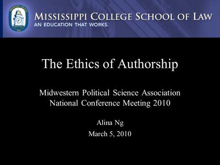 The Ethics of Authorship Midwestern Political Science Association National Conference Meeting 2010 Alina Ng March 5, 2010.