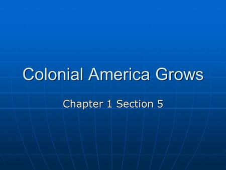 Colonial America Grows Chapter 1 Section 5. Do Now How did immigration influence colonial America? How did immigration influence colonial America? Where.