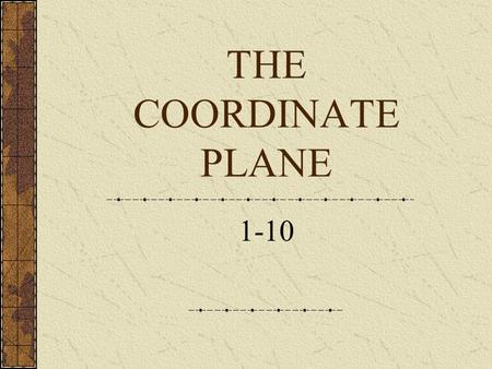 THE COORDINATE PLANE 1-10. VOCABULARY Intersect – to cross or divide something Coordinate Plane – what is formed by the intersection of 2 number lines.